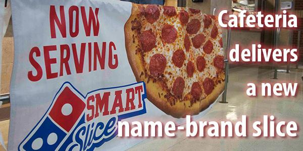 Cafeteria delivers a new name-brand slice
