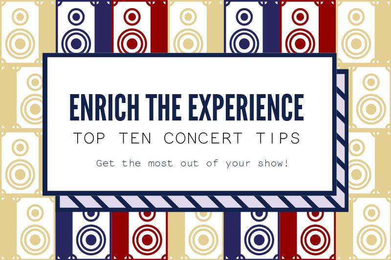 These insightful tips are sure to make a concert  an enjoyable experience one.
