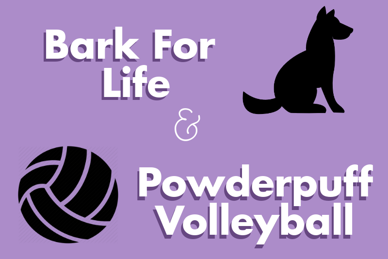 Proceeds from powderpuff volleyball and Bark For Life will go to the American Cancer Society.